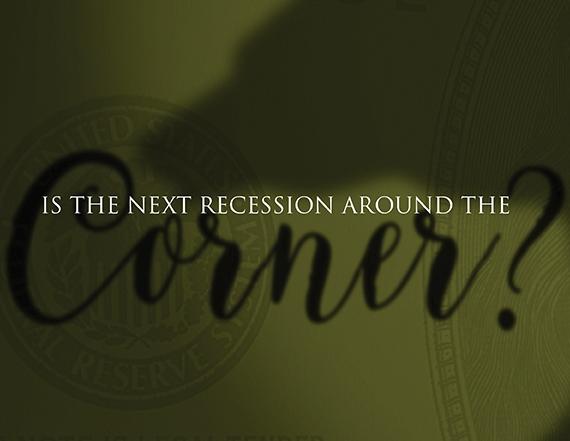 Is the Next Recession Around the Corner?